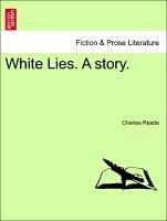 White Lies. A story. VOL. II - Reade, Charles