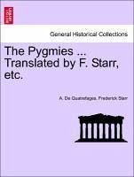 The Pygmies ... Translated by F. Starr, etc. - Quatrefages, A. De Starr, Frederick