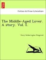 The Middle-Aged Lover. A story. Vol. I. - Fitzgerald, Percy Hetherington