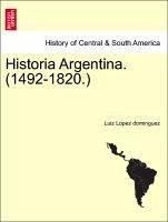 Historia Argentina. (1492-1820.) - Lopez dominguez, Luiz