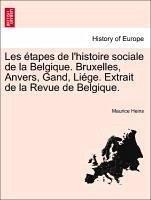 Les étapes de l'histoire sociale de la Belgique. Bruxelles, Anvers, Gand, Liége. Extrait de la Revue de Belgique.