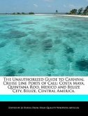The Unauthorized Guide to Carnival Cruise Line Ports of Call: Costa Maya, Quintana Roo, Mexico and Belize City, Belize, Central America.
