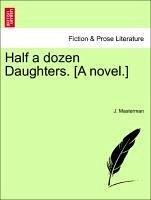 Half a dozen Daughters. [A novel.] Vol. I - Masterman, J.
