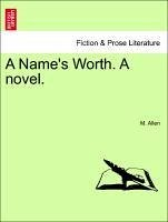 A Name's Worth. A novel. Vol. II. - Allen, M.