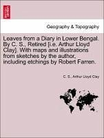 Leaves from a Diary in Lower Bengal. By C. S., Retired [i.e. Arthur Lloyd Clay]. With maps and illustrations from sketches by the author, including etchings by Robert Farren.