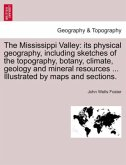 The Mississippi Valley: its physical geography, including sketches of the topography, botany, climate, geology and mineral resources ... Illustrated by maps and sections.