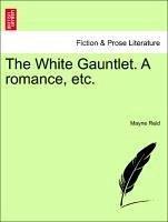 The White Gauntlet. A romance, etc. Vol. II - Reid, Mayne