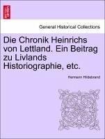 Die Chronik Heinrichs von Lettland. Ein Beitrag zu Livlands Historiographie, etc.