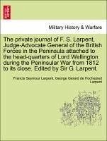 The private journal of F. S. Larpent, Judge-Advocate General of the British Forces in the Peninsula attached to the head-quarters of Lord Wellington during the Peninsular War from 1812 to its close. Edited by Sir G. Larpent.VOL.III