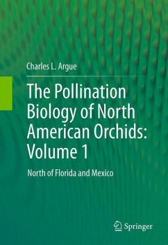 The Pollination Biology of North American Orchids: Volume 1 - Argue, Charles L.