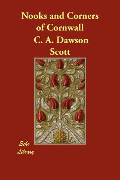 Nooks and Corners of Cornwall C. A. Dawson Scott Author