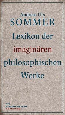 Lexikon der imaginären philosophischen Werke - Sommer, Andreas U.