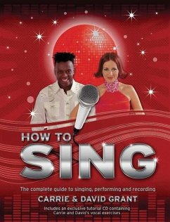 How to Sing: The Complete Guide to Singing, Performing and Recording - Grant, David