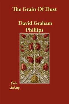 The Grain Of Dust - Phillips, David Graham