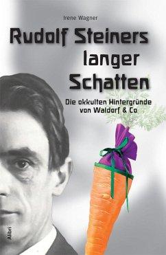 Rudolf Steiners langer Schatten - Wagner, Irene
