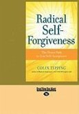 Radical Self-Forgiveness: The Direct Path to True Self-Acceptance (Large Print 16pt)