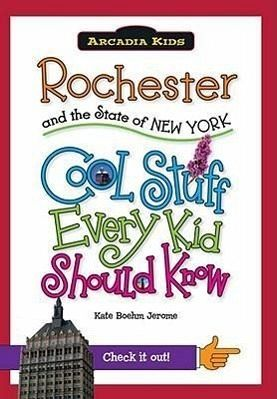 rochester and the state of new york cool stuff every kid should know von kate boehm jerome. Black Bedroom Furniture Sets. Home Design Ideas