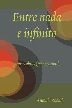 Entre NADA E Infinito y Otras Obras (Poesias 2001) - Zocchi, Antonio