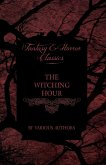 The Witching Hour - A Collection of Victorian Tales Concerning Witchcraft and Wizardry