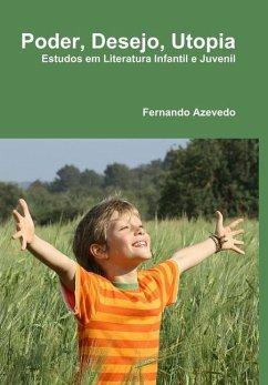 Poder, Desejo, Utopia - Azevedo, Fernando