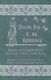 Myths and Legends of Ancient Greece and Rome - Being a Popular Account of Greek and Roman Mythology