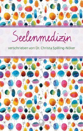 Seelenmedizin - Spilling-Nöker, Christa