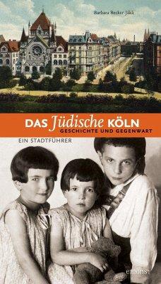 Das jüdische Köln. Geschichte und Gegenwart - Becker-Jákli, Barbara