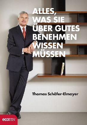 Alles, was Sie über gutes Benehmen wissen müssen - Schäfer-Elmayer, Thomas