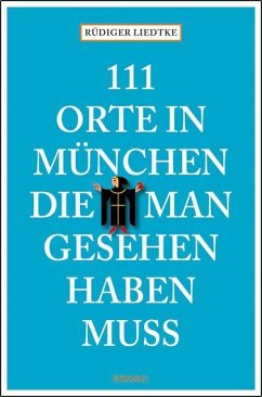 111 Orte in München, die man gesehen haben muß - Liedtke, Rüdiger
