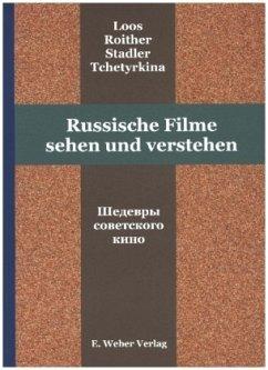 Russische Filme sehen und verstehen - Loos, Harald; Stadler, Tatjana; Roither, Franz