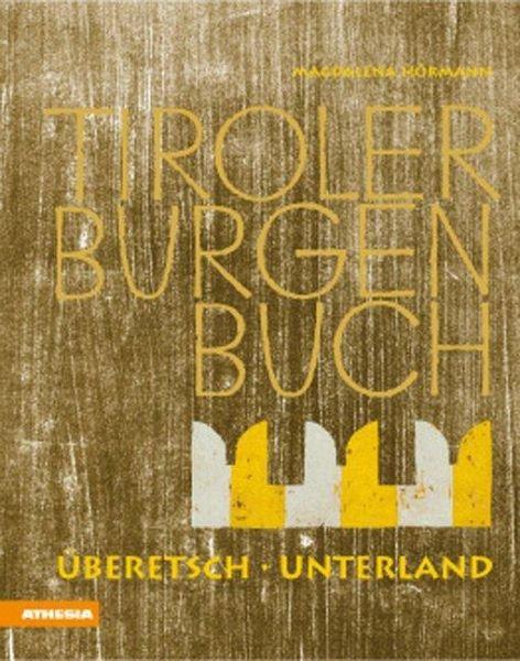 Tiroler Burgenbuch. Überetsch ; Unterland - Magdalena Hörmann