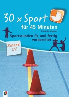 30 x Sport für 45 Minuten - Klasse 1/2 - Neubauer, Friederike