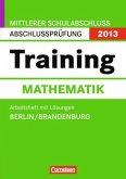 Training Mathematik, Arbeitsheft m. Lösungen / Mittlerer Schulabschluss, Abschlussprüfung 2013, Berlin/Brandenburg