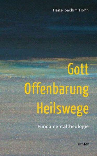 Gott - Offenbarung - Heilswege - Höhn, Hans-Joachim