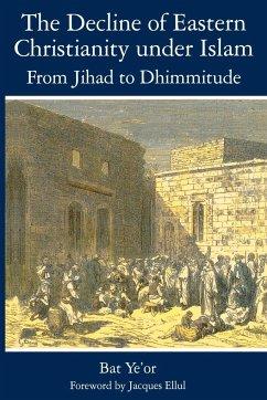 The Decline of Eastern Christianity Under Islam - Ye'Or, Bat