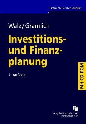 Investitions- und Finanzplanung - Walz, Hartmut; Gramlich, Dieter