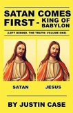 Satan Comes First - King of Babylon (Left Behind- The Truth: Volume One)