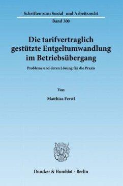 Die tarifvertraglich gestützte Entgeltumwandlung im Betriebsübergang - Ferstl, Matthias