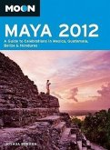 Moon Maya 2012: A Guide to Celebrations in Mexico, Guatemala, Belize & Honduras