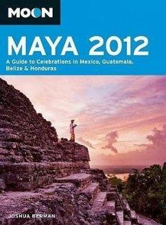 Moon Maya 2012: A Guide to Celebrations in Mexico, Guatemala, Belize & Honduras - Berman, Joshua