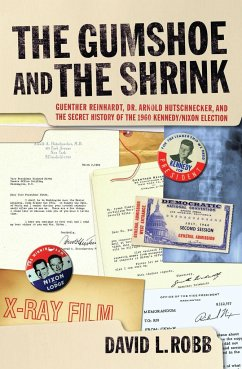 The Gumshoe and the Shrink: Guenther Reinhardt, Dr. Arnold Hutschnecker, and the Secret History of the 1960 Kennedy/Nixon Election - Robb, David L.