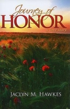 Journey of Honor: A Love Story - Hawkes, Jaclyn M.