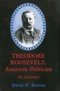 Theodore Roosevelt, American Politician: An Assessment - Burton, David H.