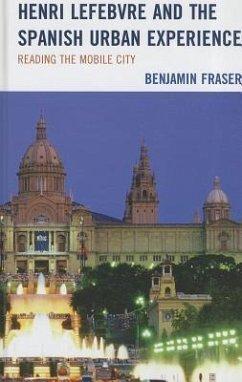Henri Lefebvre and the Spanish Urban Experience - Fraser, Benjamin