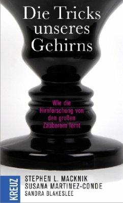 Die Tricks unseres Gehirns - Macknik, Stephen L.; Martinez-Conde, Susana; Blakeslee, Sandra