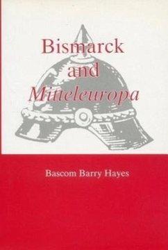 Bismarck and Mitteleuropa - Hayes, Bascom Barry
