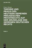 Franz Förster: Theorie und Praxis des heutigen gemeinen preußischen Privatrechts auf der Grundlage des gemeinen deutschen Rechts. Band 4