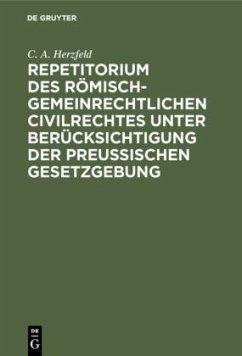 Repetitorium des römisch-gemeinrechtlichen Civilrechtes unter Berücksichtigung der Preußischen Gesetzgebung - Herzfeld, C. A.