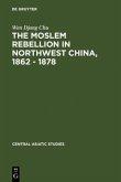 The Moslem rebellion in northwest China, 1862 - 1878