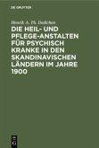 Die Heil- und Pflege-Anstalten für psychisch Kranke in den skandinavischen Ländern im Jahre 1900